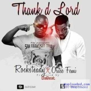 Rocksteady - Thank D Lord ft. Oritse Femi